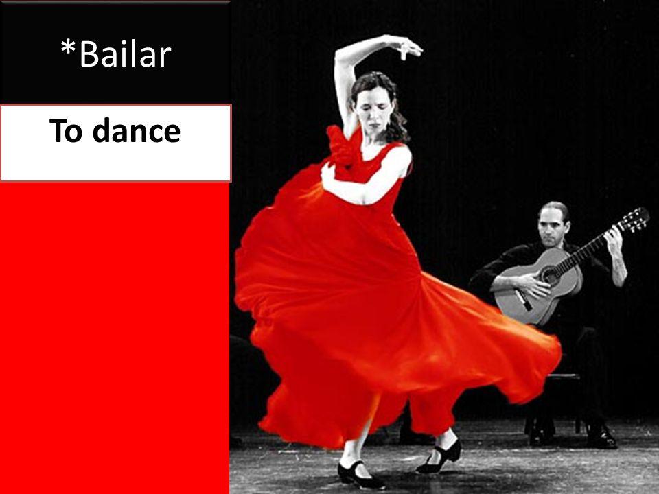 *Bailar To dance