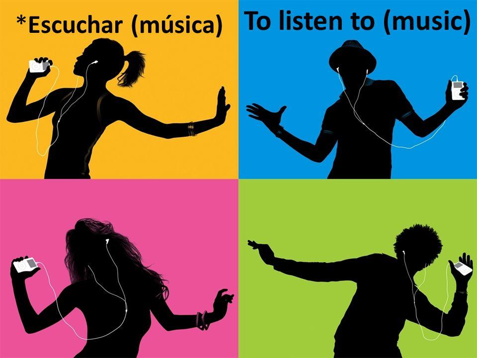*Escuchar (música) To listen to (music)