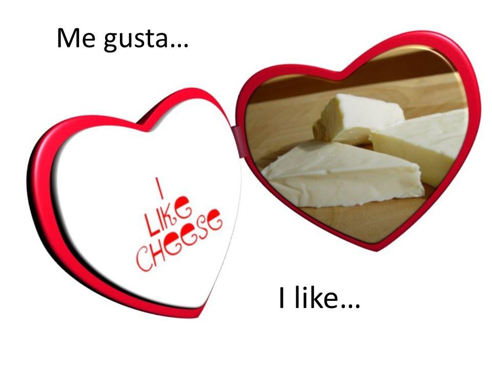 Me gusta… I like…