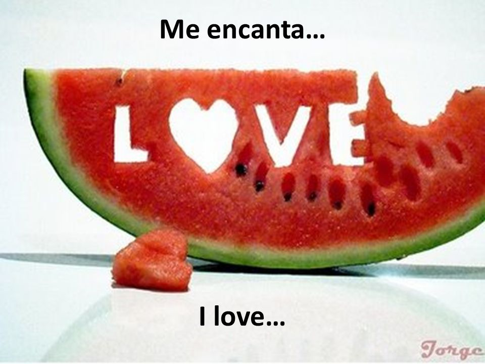 Me encanta… I love…