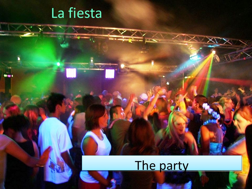 La fiesta The party