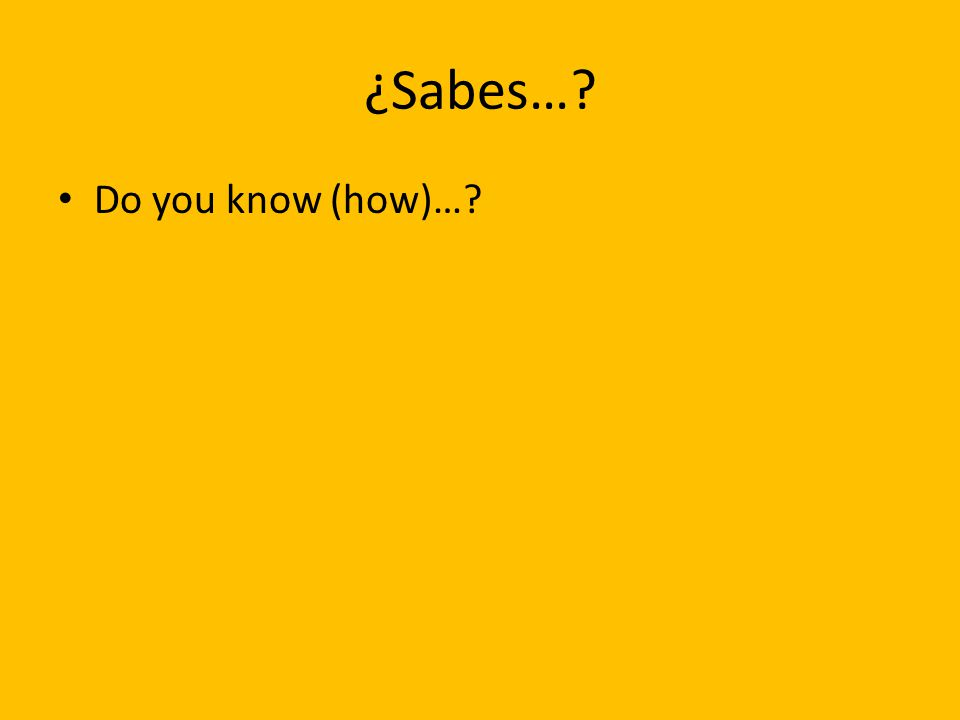 ¿Sabes… Do you know (how)…