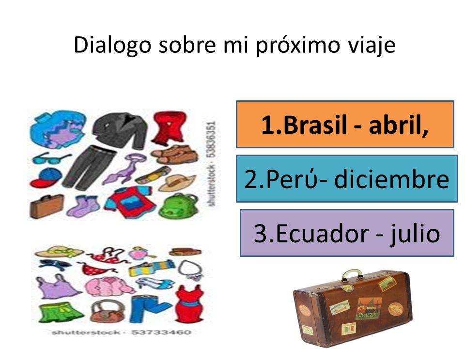 Dialogo sobre mi próximo viaje 1.Brasil - abril, 2.Perύ- diciembre 3.Ecuador - julio