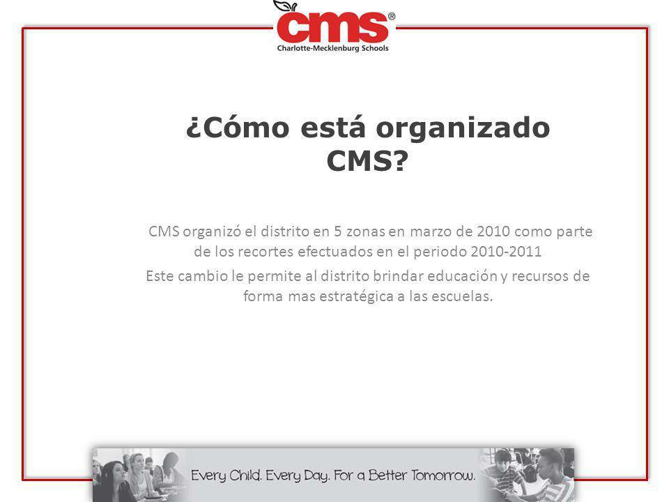 ¿Cómo está organizado CMS? CMS organizó el distrito en 5 zonas en marzo de 2010 como parte de los recortes efectuados en el periodo 2010-2011 Este cam