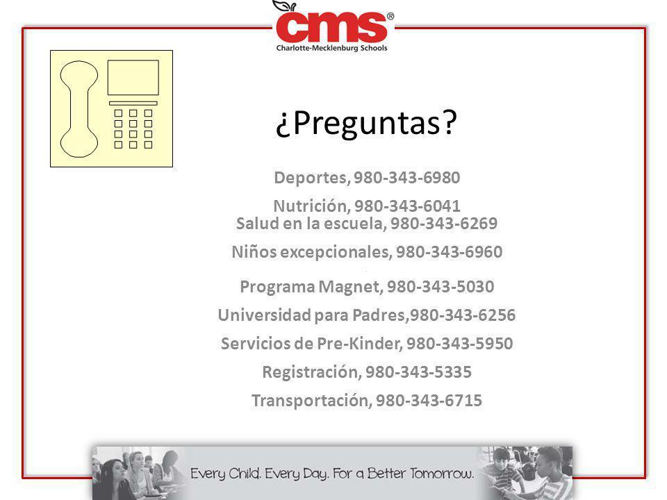¿Preguntas? Deportes, 980-343-6980 Nutrición, 980-343-6041 Salud en la escuela, 980-343-6269 Niños excepcionales, 980-343-6960. Programa Magnet, 980-3