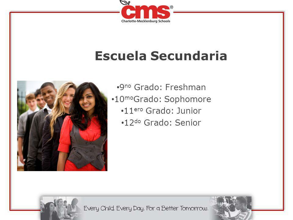 Escuela Secundaria 9 no Grado: Freshman 10 mo Grado: Sophomore 11 ero Grado: Junior 12 do Grado: Senior