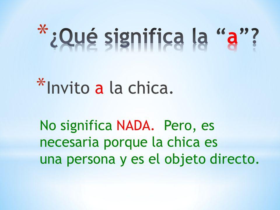 * Invito a la chica. No significa NADA. Pero, es necesaria porque la chica es una persona y es el objeto directo.