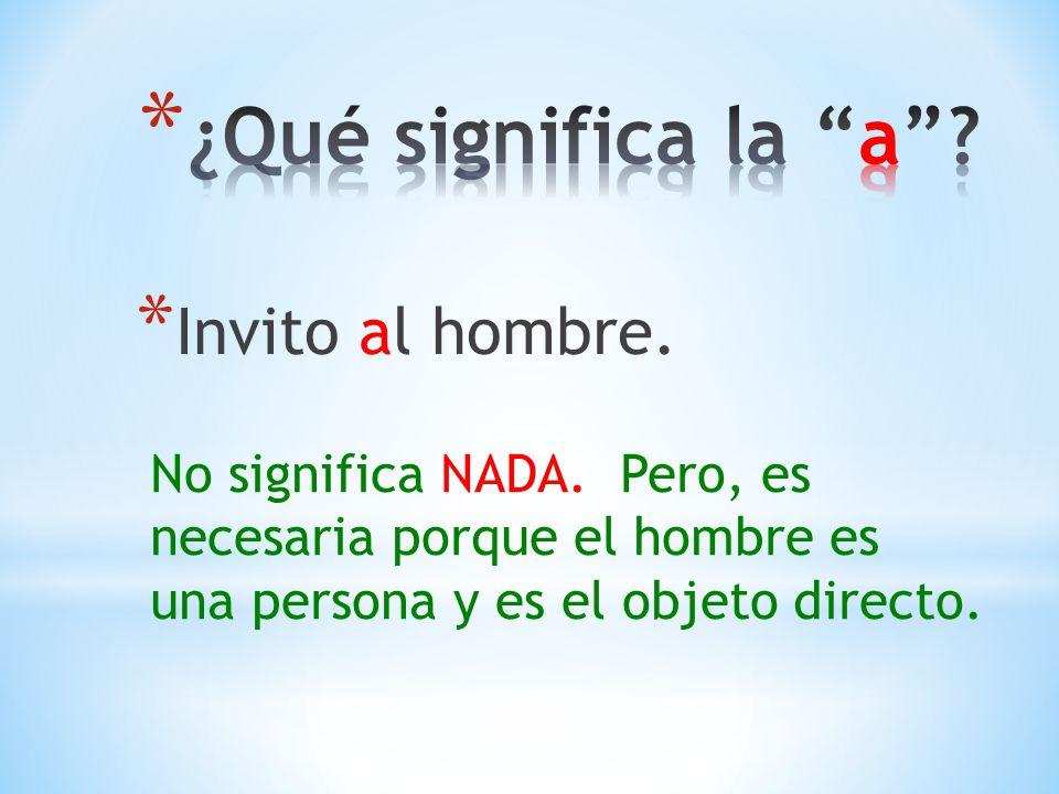 * Invito al hombre. No significa NADA. Pero, es necesaria porque el hombre es una persona y es el objeto directo.
