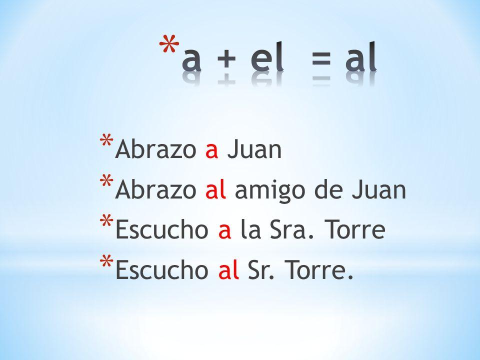 * Abrazo a Juan * Abrazo al amigo de Juan * Escucho a la Sra. Torre * Escucho al Sr. Torre.