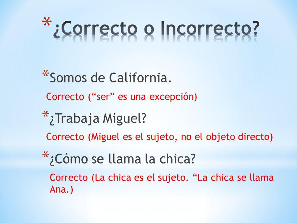 * Somos de California.* ¿Trabaja Miguel. * ¿Cómo se llama la chica.