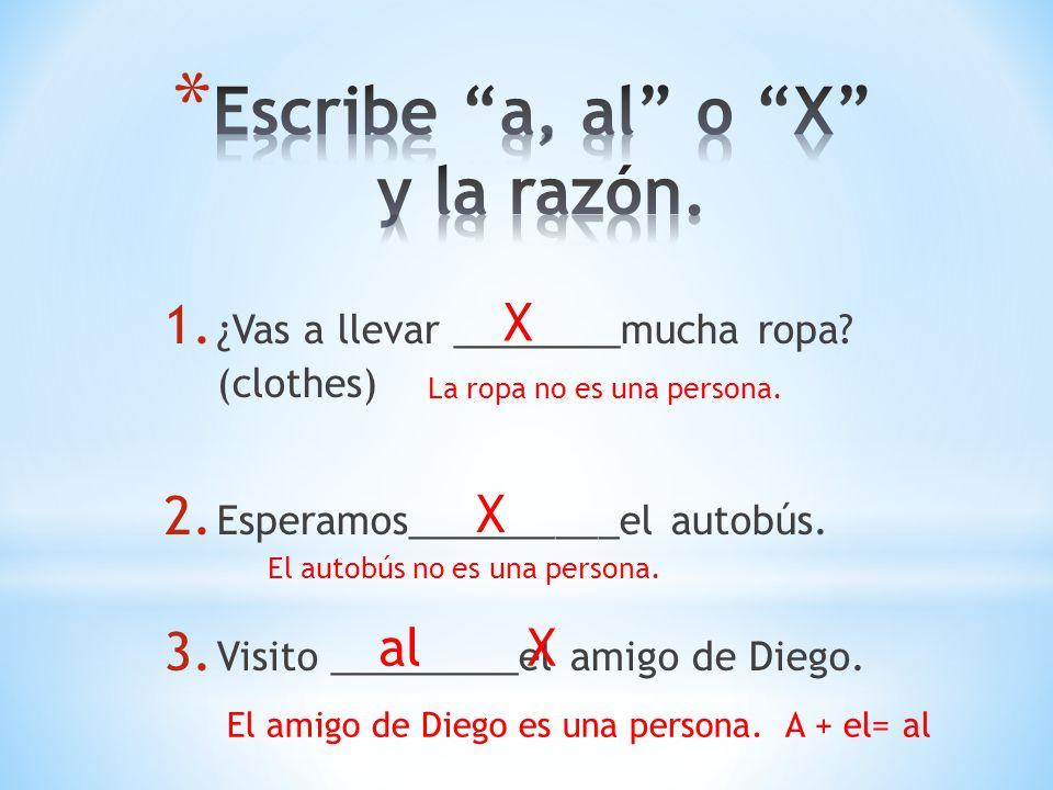 1. ¿Vas a llevar ________mucha ropa? (clothes) 2. Esperamos__________el autobús. 3. Visito _________el amigo de Diego. X La ropa no es una persona. X