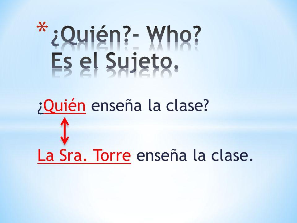 ¿Quién enseña la clase? La Sra. Torre enseña la clase.