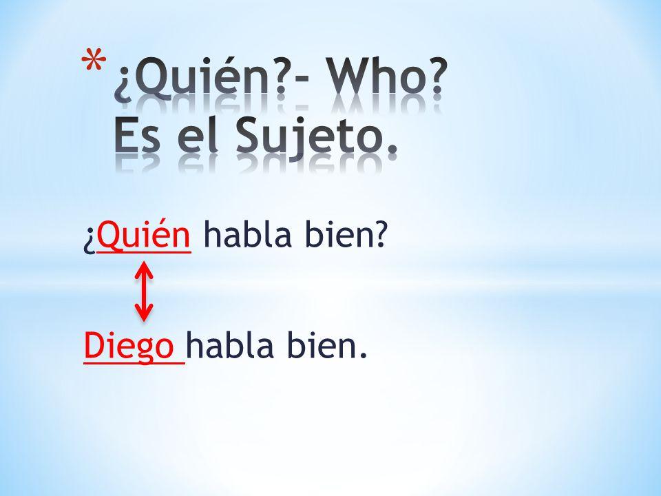 ¿Quién habla bien? Diego habla bien.