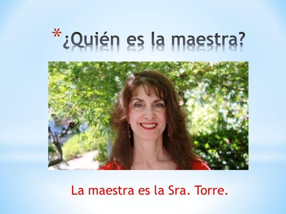 La maestra es la Sra. Torre.