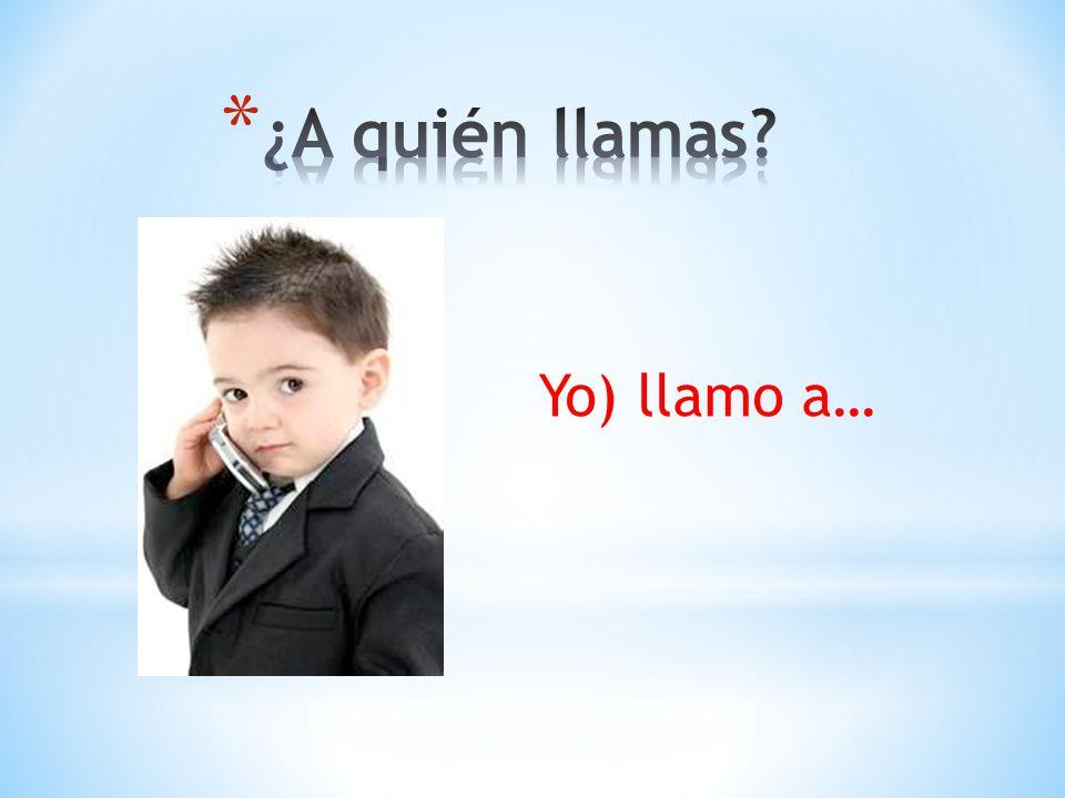 Yo) llamo a…