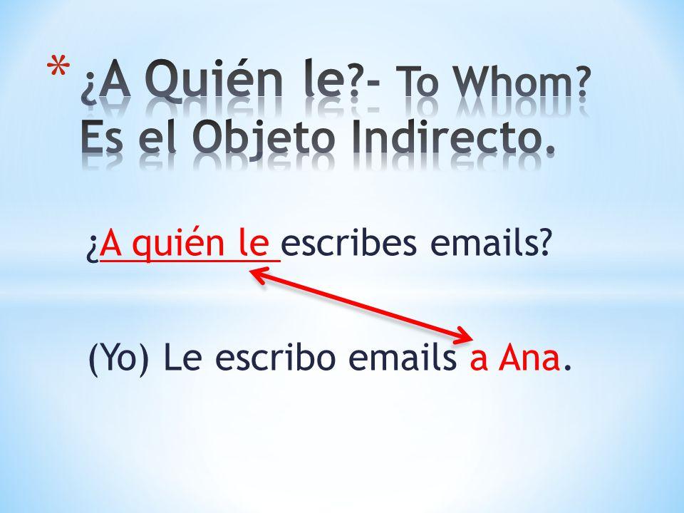¿A quién le escribes emails? (Yo) Le escribo emails a Ana.