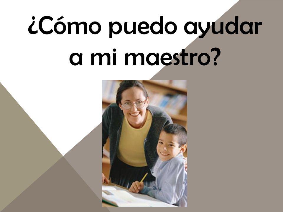 ¿Cómo puedo ayudar a mi maestro?