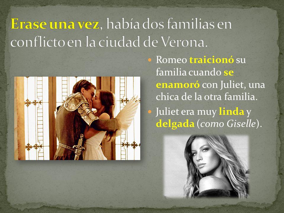 Romeo traicionó su familia cuando se enamoró con Juliet, una chica de la otra familia. Juliet era muy linda y delgada (como Giselle).