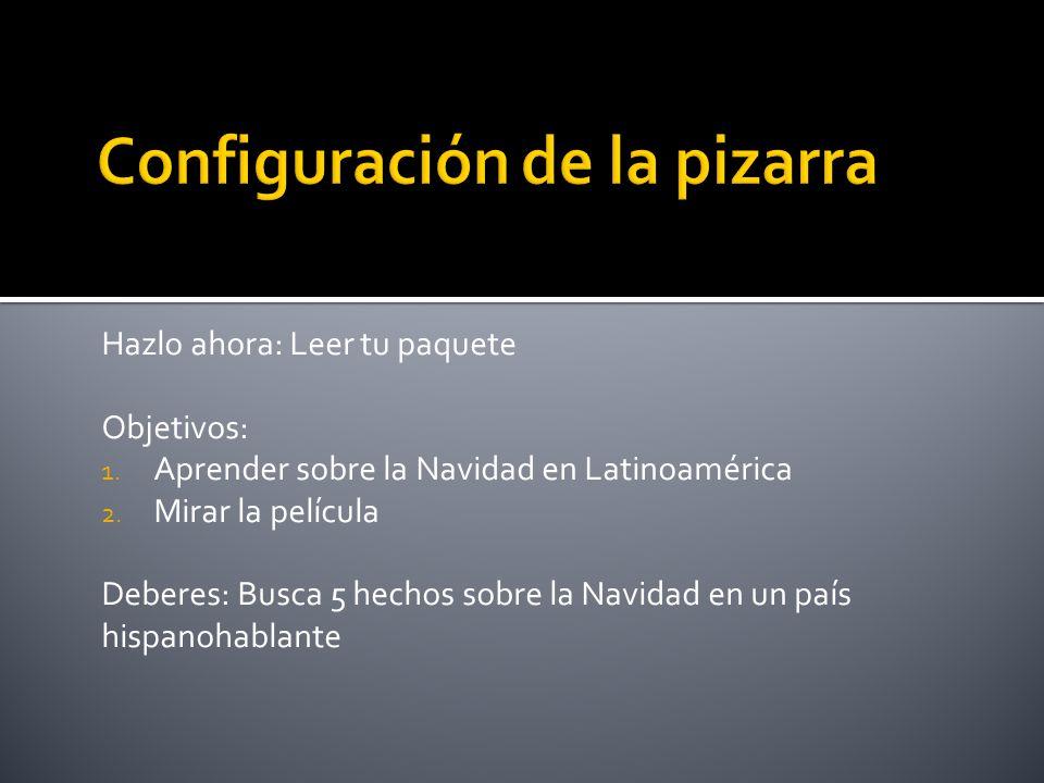 Hazlo ahora: Leer tu paquete Objetivos: 1. Aprender sobre la Navidad en Latinoamérica 2. Mirar la película Deberes: Busca 5 hechos sobre la Navidad en
