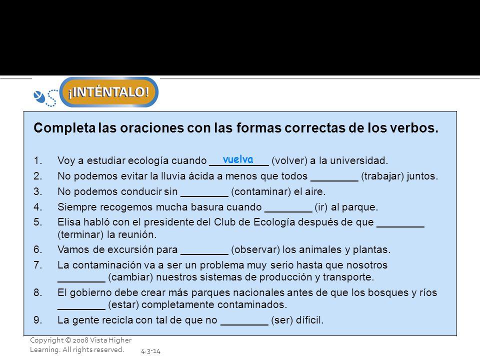Copyright © 2008 Vista Higher Learning. All rights reserved.4.3-14 Completa las oraciones con las formas correctas de los verbos. 1.Voy a estudiar eco