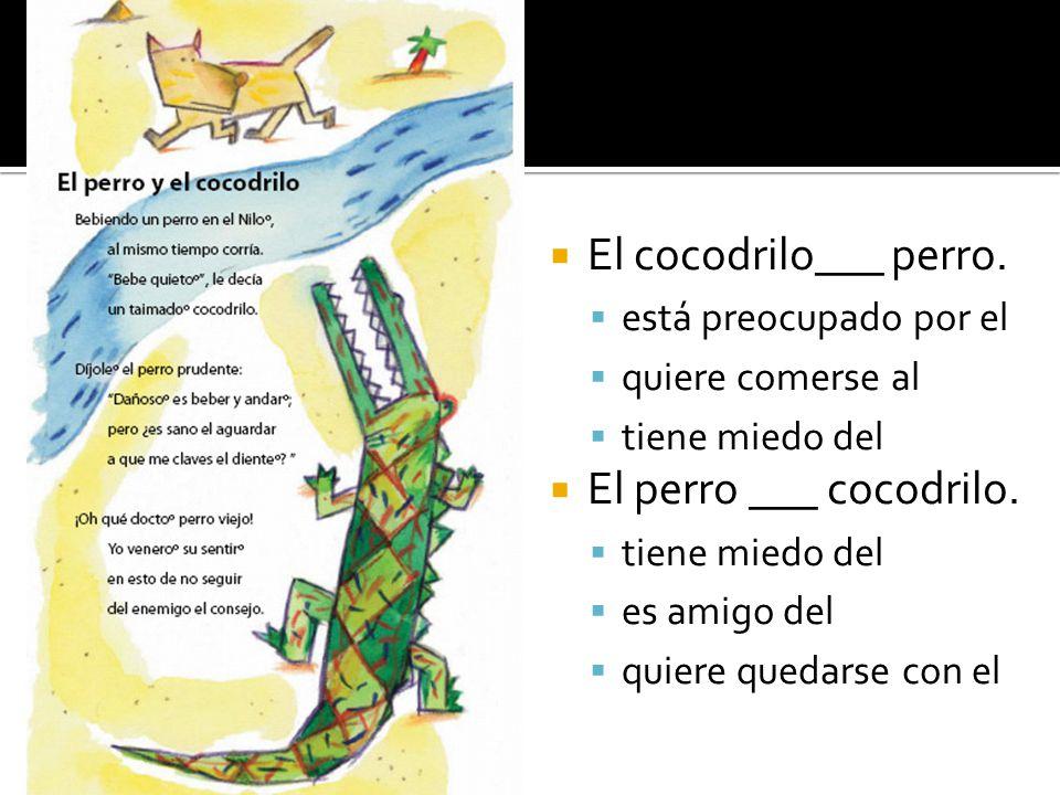 Para ahora: Lectura: El perro y el cocodrilo Objetivos: 1.