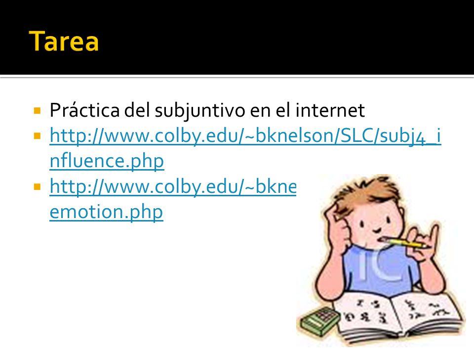 Práctica del subjuntivo en el internet http://www.colby.edu/~bknelson/SLC/subj4_i nfluence.php http://www.colby.edu/~bknelson/SLC/subj4_i nfluence.php
