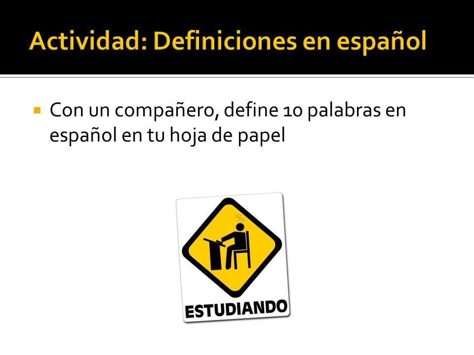 Con un compañero, define 10 palabras en español en tu hoja de papel