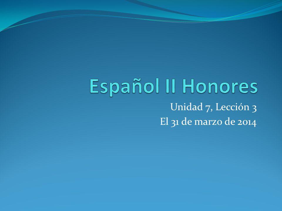 Unidad 7, Lección 3 El 31 de marzo de 2014