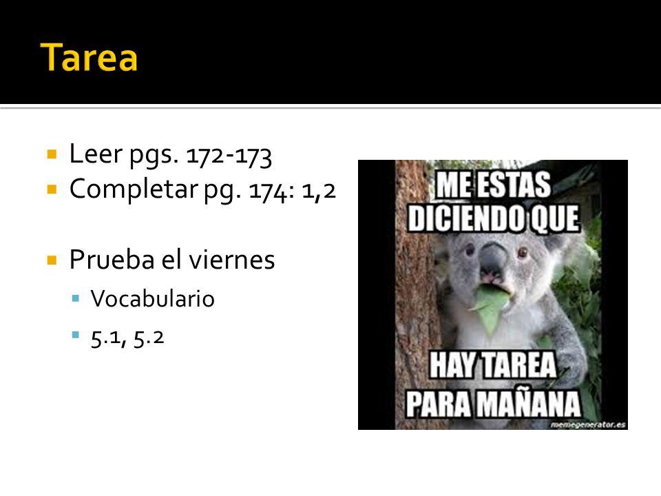 Leer pgs. 172-173 Completar pg. 174: 1,2 Prueba el viernes Vocabulario 5.1, 5.2