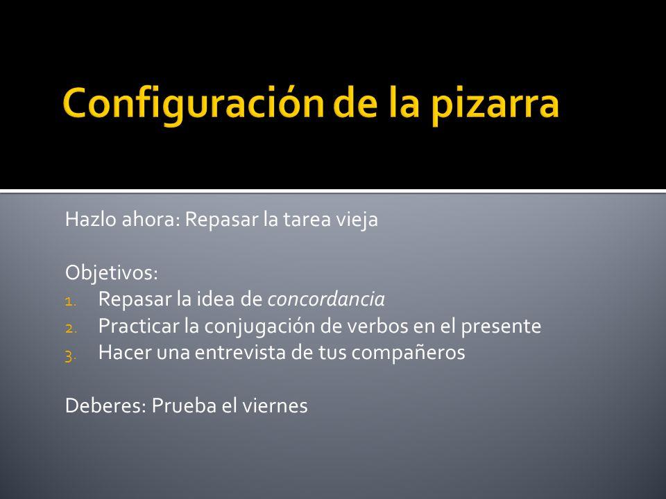 Hazlo ahora: Repasar la tarea vieja Objetivos: 1. Repasar la idea de concordancia 2.
