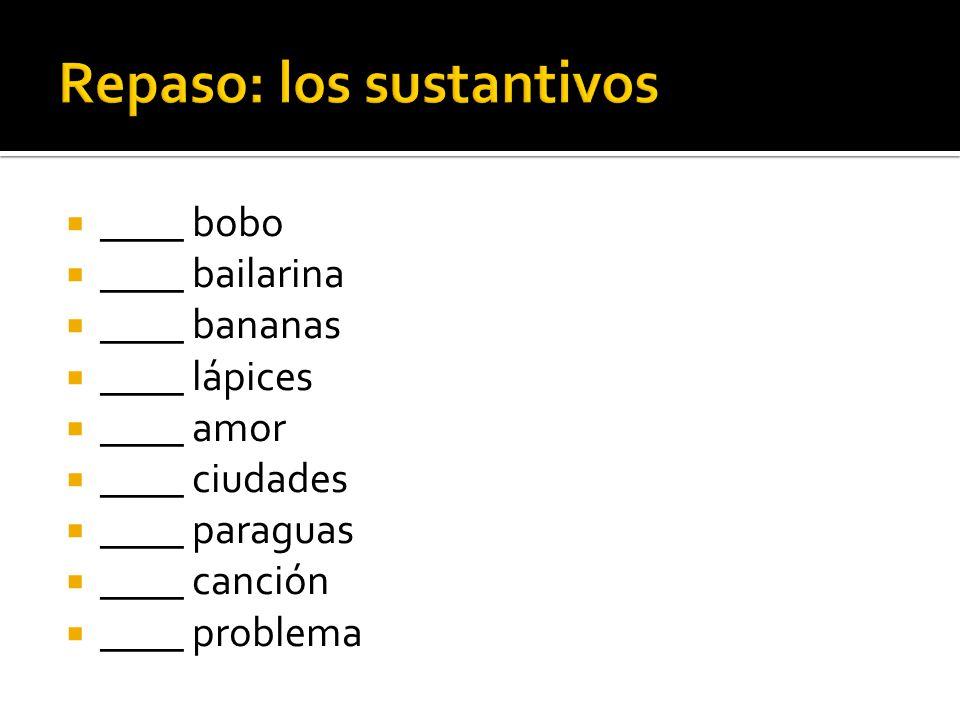 ____ bobo ____ bailarina ____ bananas ____ lápices ____ amor ____ ciudades ____ paraguas ____ canción ____ problema