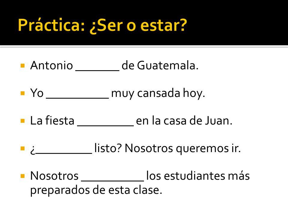 Antonio _______ de Guatemala. Yo __________ muy cansada hoy.