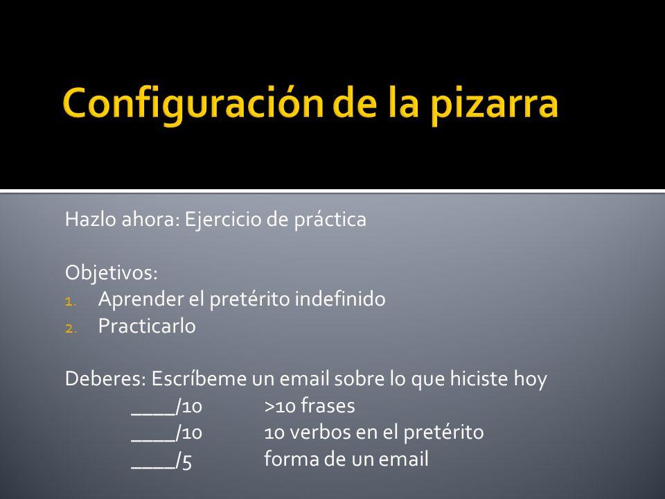 Hazlo ahora: Ejercicio de práctica Objetivos: 1.Aprender el pretérito indefinido 2.