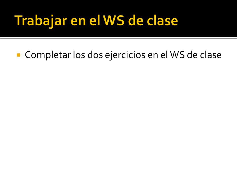 Completar los dos ejercicios en el WS de clase