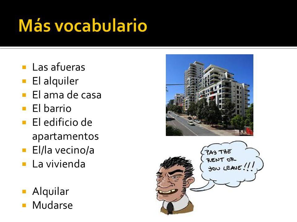 Las afueras El alquiler El ama de casa El barrio El edificio de apartamentos El/la vecino/a La vivienda Alquilar Mudarse