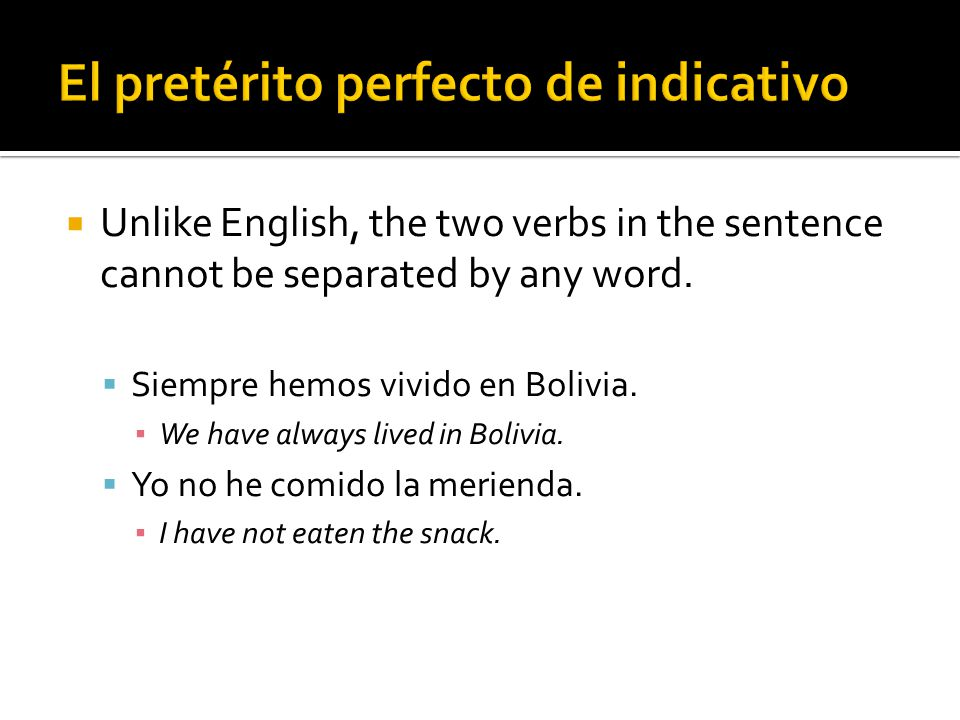 Unlike English, the two verbs in the sentence cannot be separated by any word.