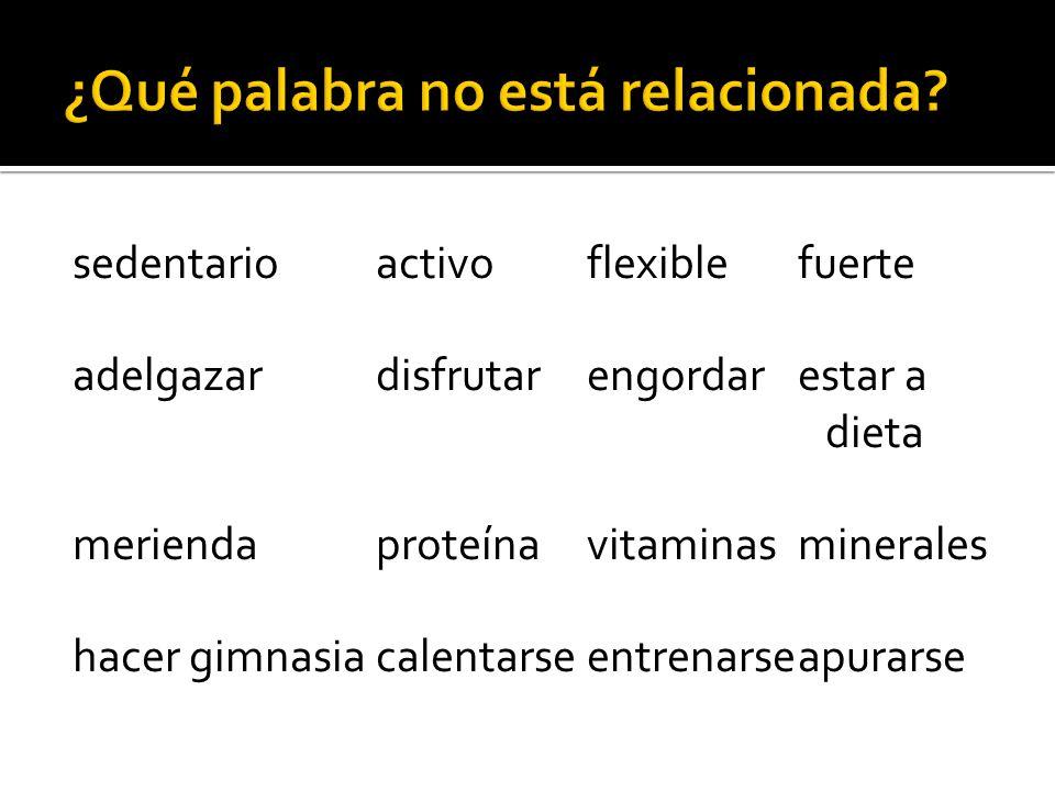 sedentarioactivoflexiblefuerte adelgazardisfrutarengordarestar a dieta meriendaproteínavitaminasminerales hacer gimnasiacalentarseentrenarseapurarse