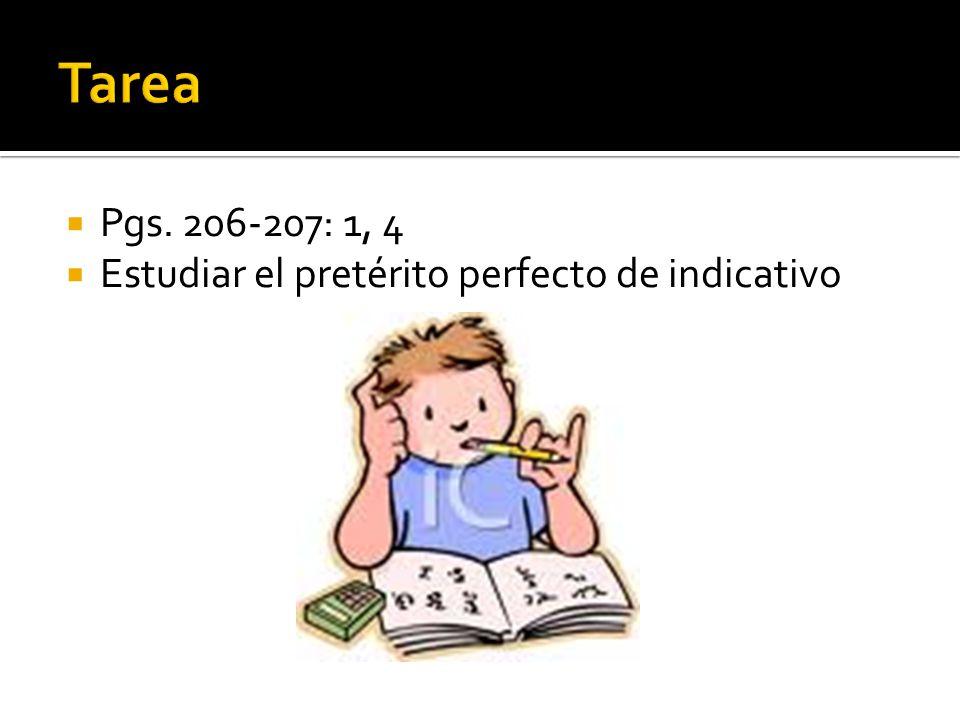 Pgs. 206-207: 1, 4 Estudiar el pretérito perfecto de indicativo
