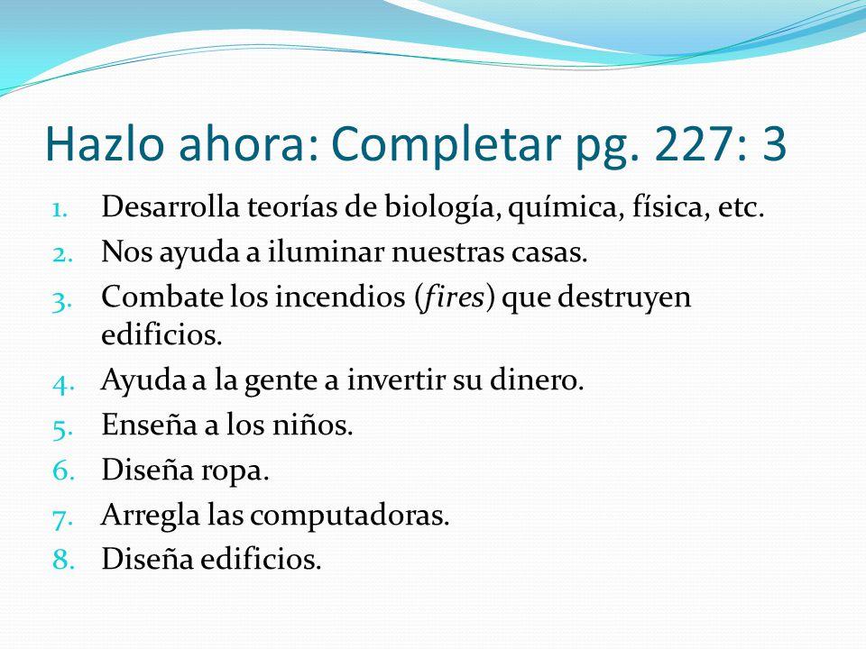 Hazlo ahora: Completar pg.227: 3 1. Desarrolla teorías de biología, química, física, etc.