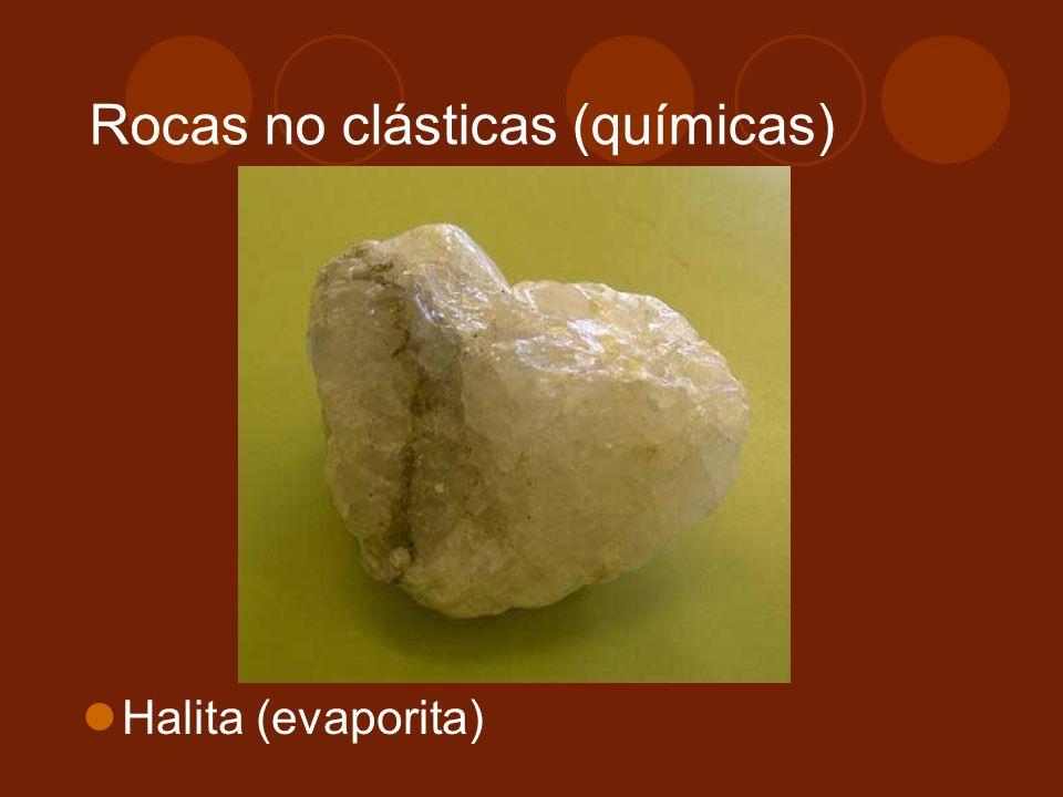 Halita (evaporita) Rocas no clásticas (químicas)