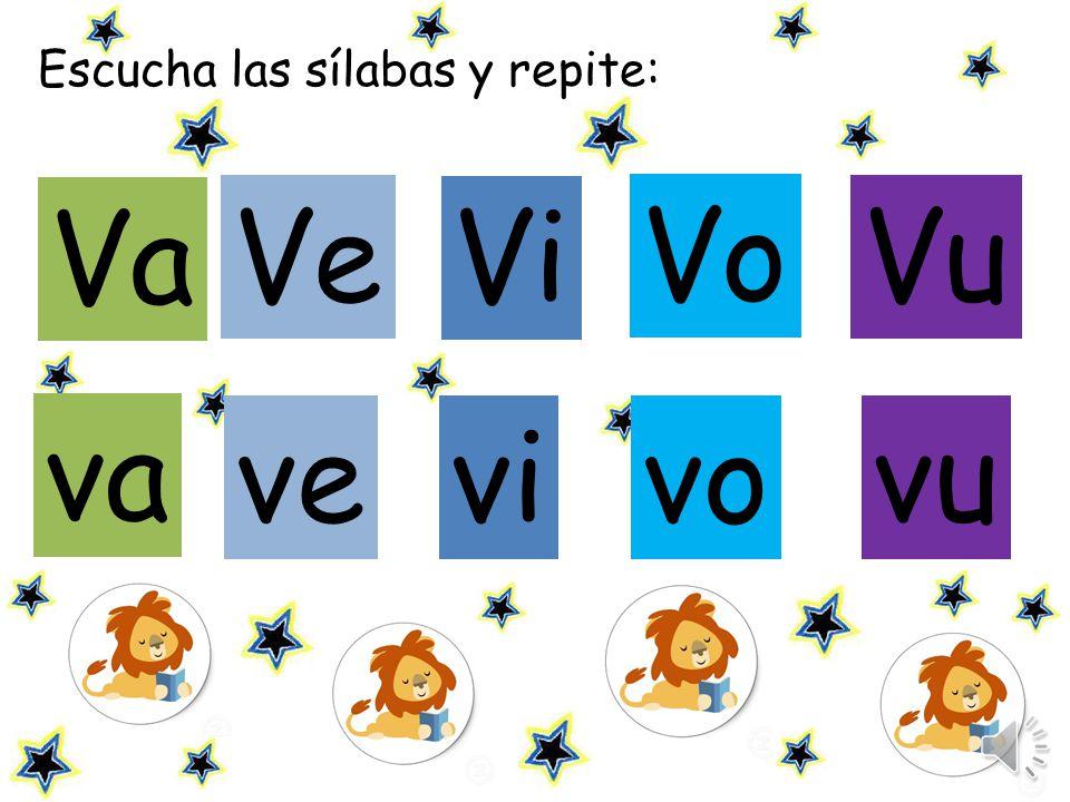 Escucha las sílabas y repite: Ve Vi Vu ve vivo vu va Va Vo