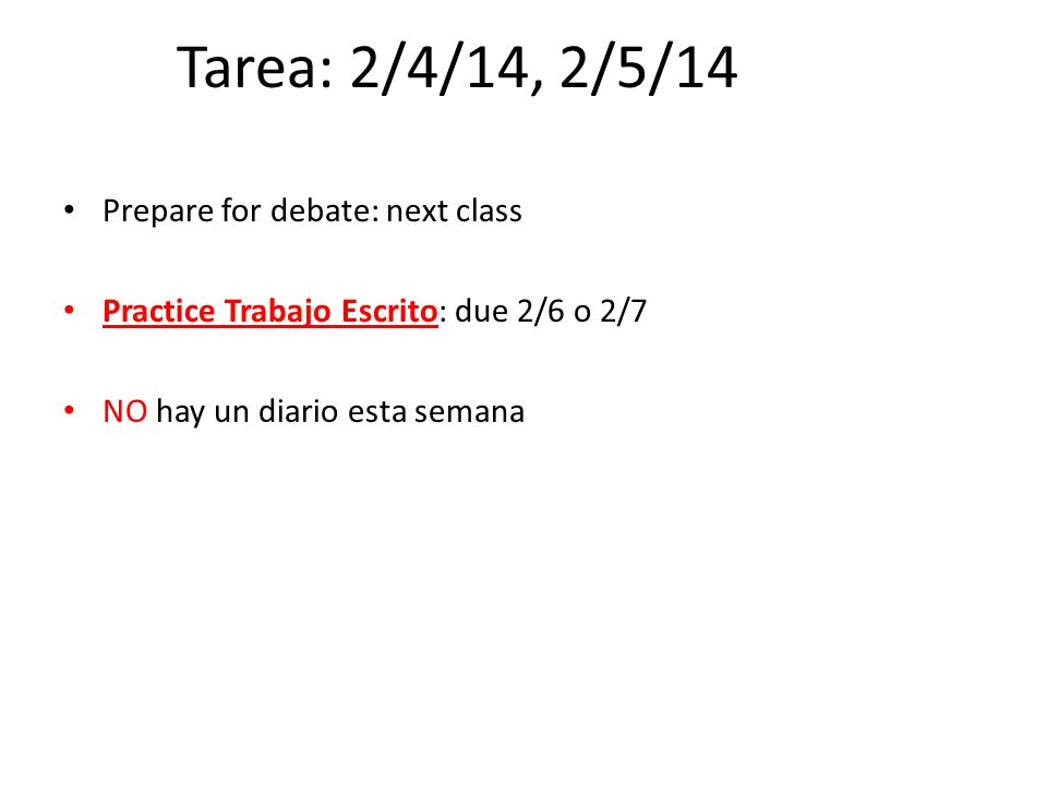 Tarea: 2/6/14 & 2/7/14 Edit written task based on feedback, submit final & rough draft in the next class.