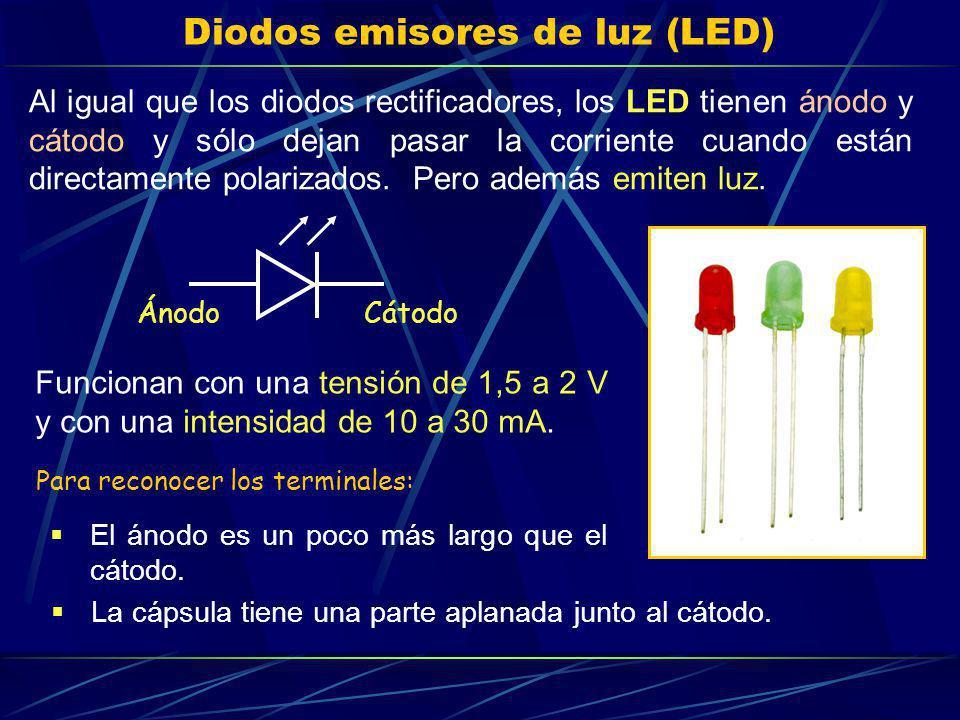 Diodos emisores de luz (LED) Funcionan con una tensión de 1,5 a 2 V y con una intensidad de 10 a 30 mA. Al igual que los diodos rectificadores, los LE