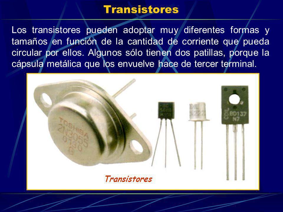 Transistores Los transistores pueden adoptar muy diferentes formas y tamaños en función de la cantidad de corriente que pueda circular por ellos. Algu