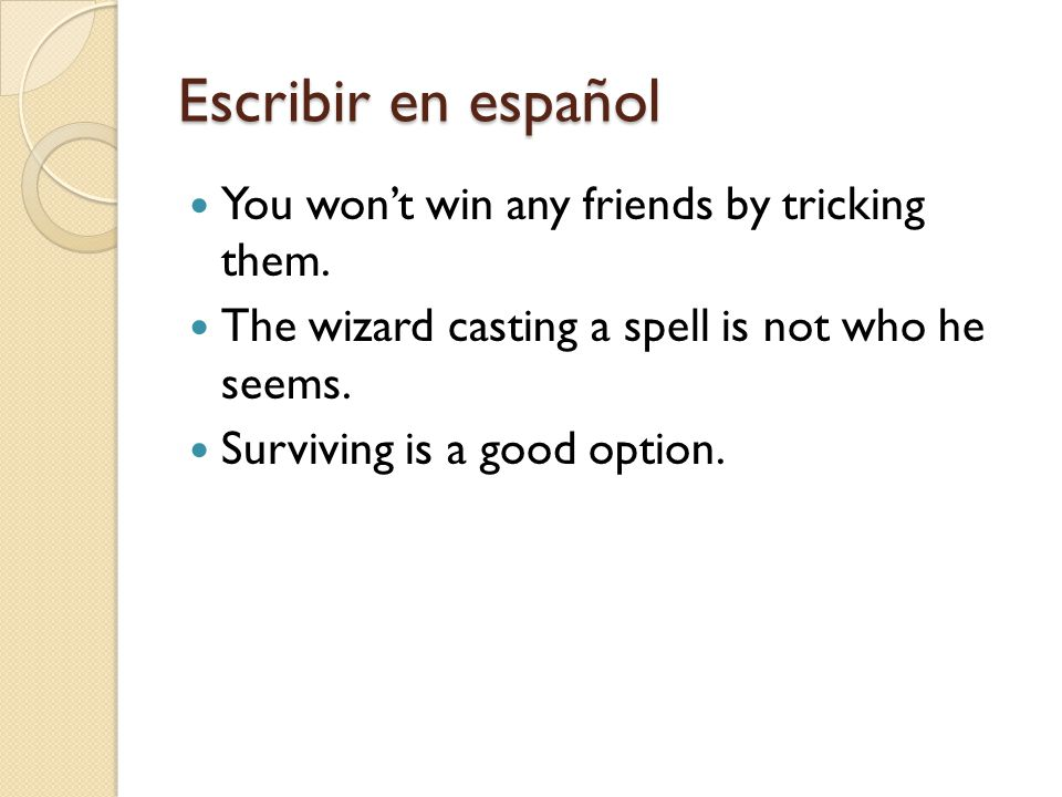 Escribir en español You wont win any friends by tricking them. The wizard casting a spell is not who he seems. Surviving is a good option.
