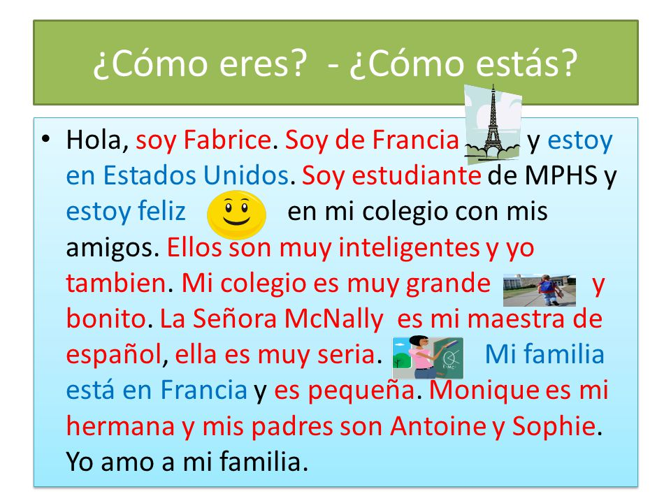 ¿Cómo eres? - ¿Cómo estás? Hola, soy Fabrice. Soy de Francia y estoy en Estados Unidos. Soy estudiante de MPHS y estoy feliz en mi colegio con mis ami