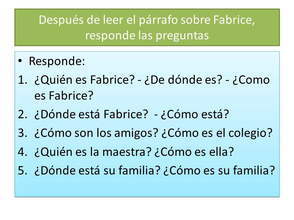Después de leer el párrafo sobre Fabrice, responde las preguntas Responde: 1.¿Quién es Fabrice? - ¿De dónde es? - ¿Como es Fabrice? 2.¿Dónde está Fabr