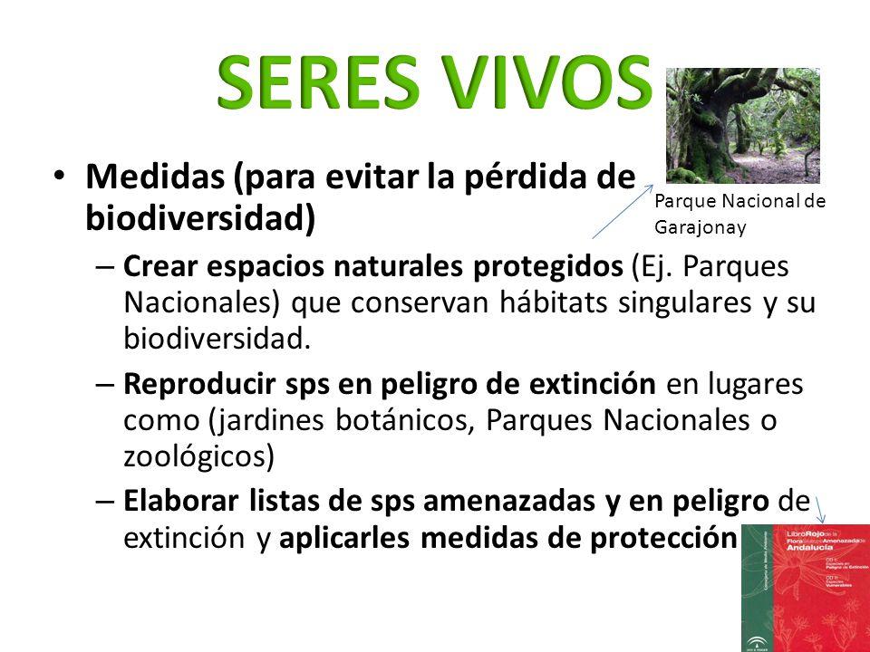 Medidas (para evitar la pérdida de biodiversidad) – Crear espacios naturales protegidos (Ej. Parques Nacionales) que conservan hábitats singulares y s