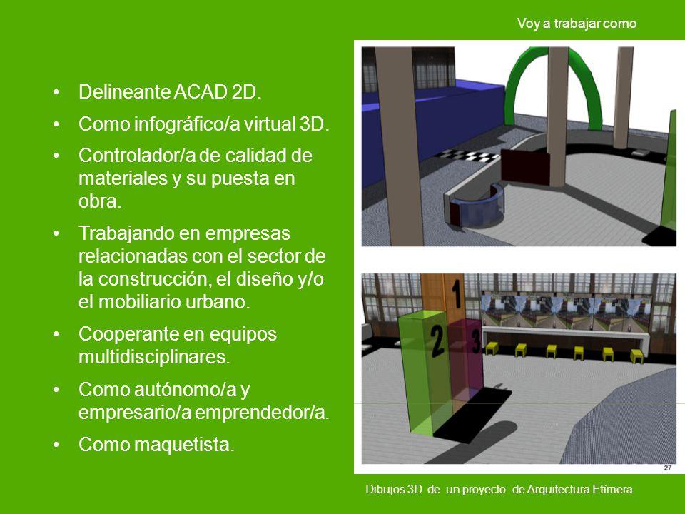 Dibujos 3D de un proyecto de Arquitectura Efímera Delineante ACAD 2D. Como infográfico/a virtual 3D. Controlador/a de calidad de materiales y su puest