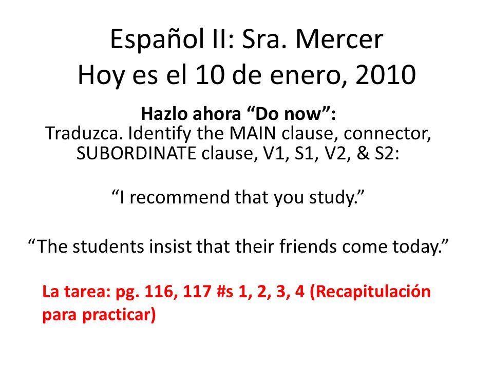 Español II: Sra. Mercer Hoy es el 10 de enero, 2010 Hazlo ahora Do now: Traduzca.